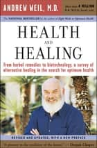 Health and Healing - The Philosophy of Integrative Medicine and Optimum Health eBook by Andrew Weil, MD