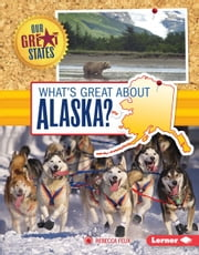 What's Great about Alaska? ebook by Rebecca  Felix
