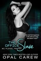The Office Slave #5: Please, Master ebook by Opal Carew