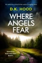 Where Angels Fear - An addictive crime thriller with a gripping twist eBook by D.K. Hood