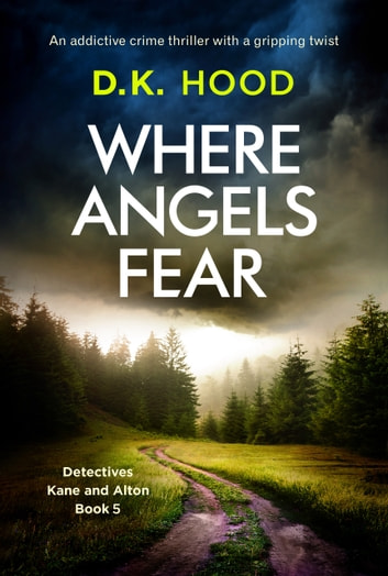 Where Angels Fear - An addictive crime thriller with a gripping twist 電子書 by D.K. Hood