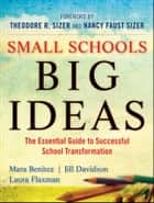 Small Schools, Big Ideas - The Essential Guide to Successful School Transformation ebook by Mara Benitez, Jill Davidson, Laura Flaxman,...