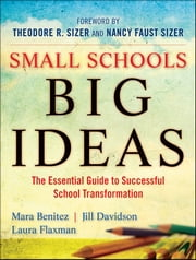 Small Schools, Big Ideas - The Essential Guide to Successful School Transformation ebook by Mara Benitez,Jill Davidson,Laura Flaxman,Ted Sizer,Nancy Faust Sizer