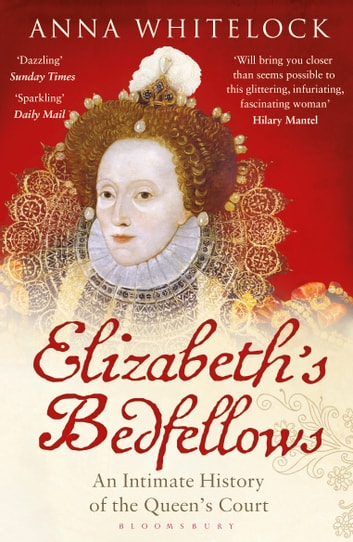 Elizabeth's Bedfellows - An Intimate History of the Queen's Court ebook by Anna Whitelock