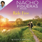 Nacho Figueras Presents: Ride Free audiobook by Jessica Whitman