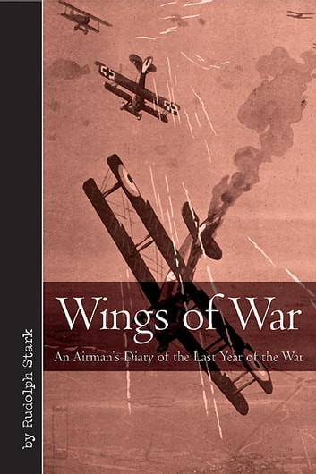 Wings of War - An Airman's Diary of the Last Year of the War ebook by Rudolf Stark,Claud Sykes