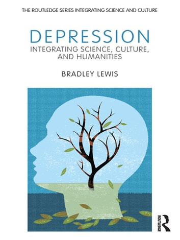 Depression - Integrating Science, Culture, and Humanities ebook by Bradley Lewis