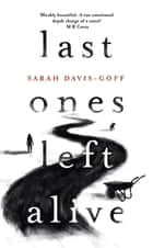 Last Ones Left Alive - The 'fiercely feminist, highly imaginative debut' - Observer ebook by Sarah Davis-Goff