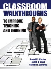 Classroom Walkthroughs To Improve Teaching and Learning ebook by Judy Stout,Donald Kachur,Claudia Edwards