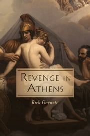 Revenge in Athens - From the Files of Lysias the Lawyer ebook by Rick  Garnett