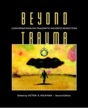 Beyond Trauma - Conversations on Traumatic Incident Reduction ebook by Victor R. Volkman