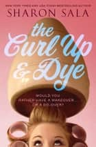 The Curl Up and Dye ebook by Sharon Sala