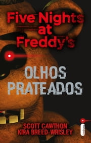 Five Nights At Freddy's: Olhos Prateados ebook by Scott Cawthon, Kira Breed-Wrisley