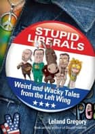 Stupid Liberals ebook by Leland Gregory