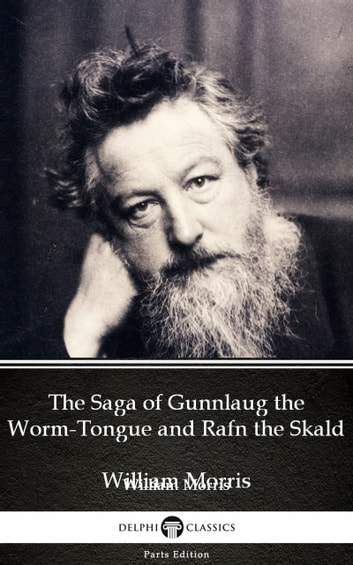 The Saga of Gunnlaug the Worm-Tongue and Rafn the Skald by William Morris - Delphi Classics (Illustrated) ebook by William Morris