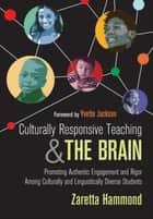 Culturally Responsive Teaching and The Brain - Promoting Authentic Engagement and Rigor Among Culturally and Linguistically Diverse Students ebook by Zaretta L. Hammond