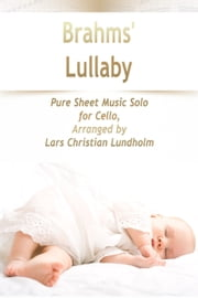 Brahms' Lullaby Pure Sheet Music Solo for Cello, Arranged by Lars Christian Lundholm ebook by Pure Sheet Music
