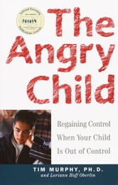The Angry Child - Regaining Control When Your Child Is Out of Control ebook by Dr. Timothy Murphy