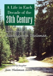 A Life in Each Decade of the 20th Century ebook by Joan Theleman Sisson