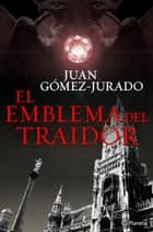 El emblema del traidor ebook by Juan Gómez-Jurado