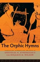 The Orphic Hymns ebook by Apostolos N. Athanassakis, Benjamin M. Wolkow