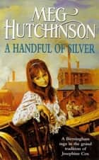 A Handful of Silver eBook by Meg Hutchinson