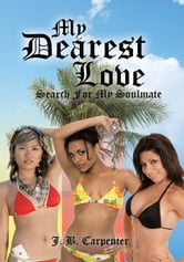 My Dearest Love - Search For My Soulmate ebook by J. B. Carpenter