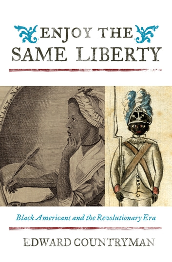 Enjoy the Same Liberty - Black Americans and the Revolutionary Era ebook by Edward Countryman