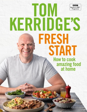 Tom Kerridge's Fresh Start - Eat well every day with all the recipes from Tom's BBC TV series and more ebook by Tom Kerridge