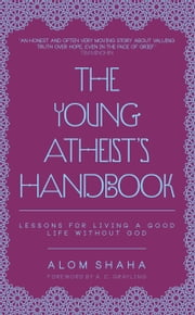 The Young Atheist's Handbook - Lessons for Living a Good Life Without God ebook by Alom Shaha