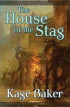 The House of the Stag ebook by Kage Baker