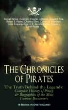 The Chronicles of Pirates – The Truth Behind the Legends: Complete History of Piracy & Biographies of the Most Famous Buccaneers (9 Books in One Volume) - A General History of the Robberies and Murders of the Most Notorious Pirates, The Book of Buried Treasure, Sea-Wolves of the Mediterranean, The Pirate Gow, The King of Pirates… ebook by Daniel Defoe, Captain Charles Johnson, Howard Pyle,...