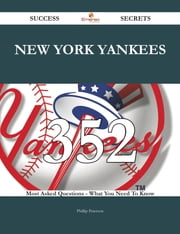 New York Yankees 352 Success Secrets - 352 Most Asked Questions On New York Yankees - What You Need To Know ebook by Phillip Peterson