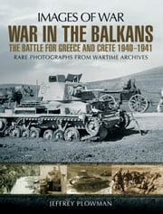 War in the Balkans - The Battle for Greece and Crete 1940-1941 ebook by Jeffrey Plowman