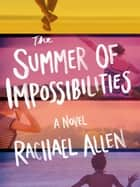 The Summer of Impossibilities ebook by Rachael Allen