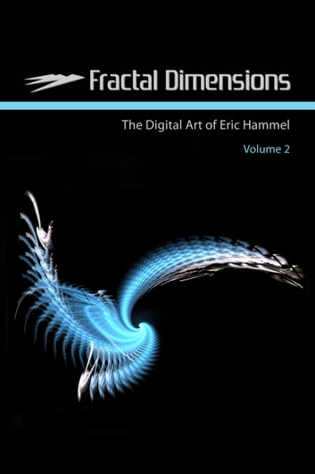 Fractal Dimensions - The Digital Art of Eric Hammel, Volume 2 ebook by Eric Hammel