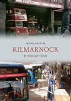 Kilmarnock Through Time ebook by Frank Beattie