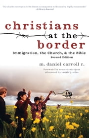 Christians at the Border - Immigration, the Church, and the Bible ebook by M. Daniel Carroll R.,Samuel Rodriguez,Ronald Sider