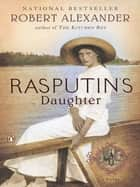 Rasputin's Daughter ebook by Robert Alexander