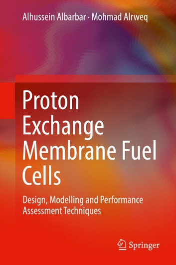 Proton Exchange Membrane Fuel Cells - Design, Modelling and Performance Assessment Techniques ebook by Alhussein Albarbar,Mohmad Alrweq