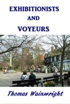 Exhibitionists and Voyeurs ebook by Thomas Wainwright