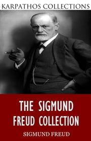 The Sigmund Freud Collection ebook by Sigmund Freud