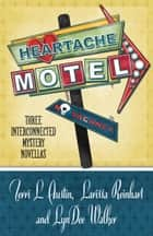 HEARTACHE MOTEL ebook by Terri L. Austin, Larissa Reinhart, LynDee Walker