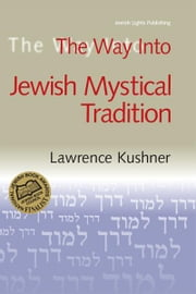 The Way Into Jewish Mystical Tradition ebook by Lawrence Kushner