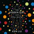 The Hidden Girl and Other Stories audiobook by Ken Liu