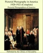Pictorial Photography in America 1920-1921 (Complete) ebook by Pictorial Photographers of America