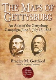 Maps Of Gettysburg An Atlas Of The Gettysburg Campaign June 3-July 13 1863 - An Atlas of the Gettysburg Campaign, June 3 - July 13, 1863 ebook by Gottfried Bradley M.