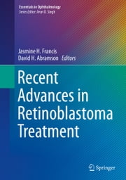 Recent Advances in Retinoblastoma Treatment ebook by Jasmine H. Francis,David H. Abramson