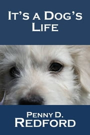 It's a Dog's Life ebook by Penny D. Redford