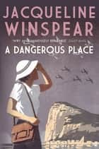 A Dangerous Place - The bestselling inter-war mystery series ebook by Jacqueline Winspear